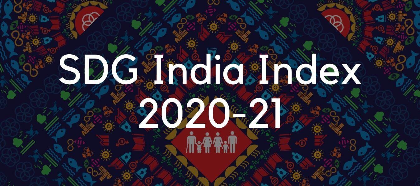 NITI Aayog Releases SDG India Index 2020 –21